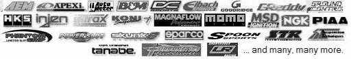AEM, Apexi, Auto Meter, B&M, BDL, DC Sports, Eibach, Goodridge, Greddy, Ground Control, HKS, Injen, Intrax, Koni, Magnaflow, Momo, MSD, NGK, Piaa, Phantom Grip, Power Slot, Skunk2, Sparco, Spoon Sports, STR, Tanabe, Turbonetics, Unorthodox Racing... and many, many more.